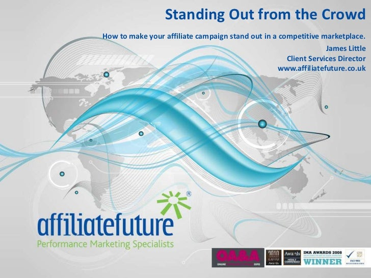 Standing out from the Crowd.   How to make your affiliate campaign stand out in a competitive marketplace