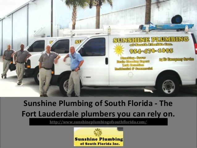 Sunshine Plumbing of South Florida - The Fort Lauderdale plumbers you can rely on. http://www.sunshineplumbingofsouthflori...