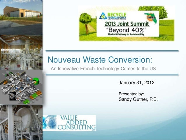 Nouveau Waste Conversion:An Innovative French Technology Comes to the USJanuary 31, 2012Presented by:Sandy Gutner, P.E.