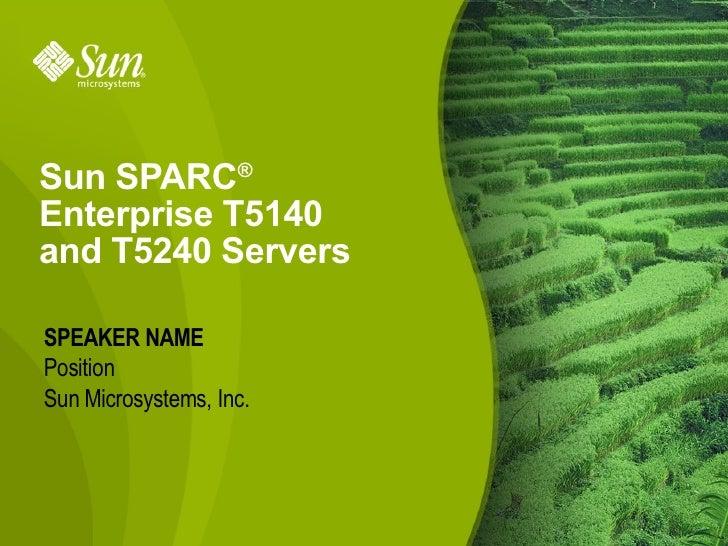 Sun SPARC®Enterprise T5140and T5240 ServersSPEAKER NAMEPositionSun Microsystems, Inc.                         1