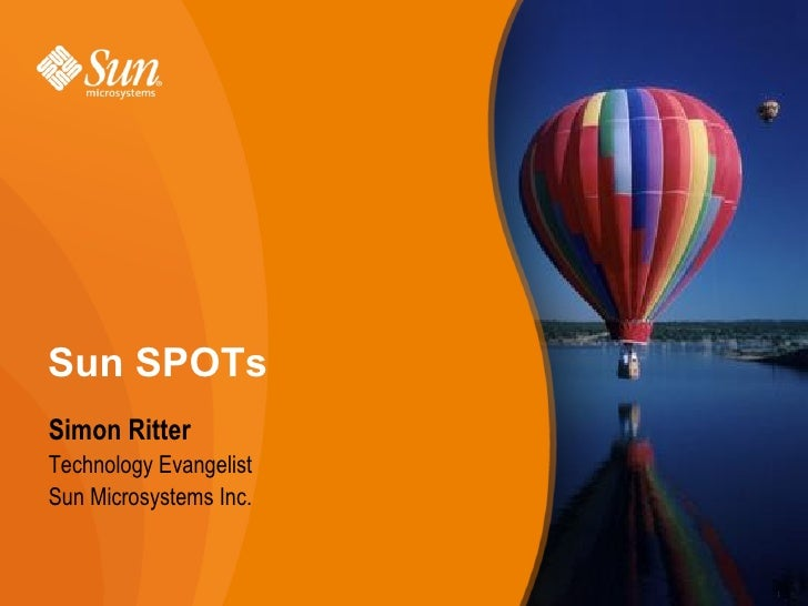 Sun SPOTs Simon Ritter Technology Evangelist Sun Microsystems Inc.                           1