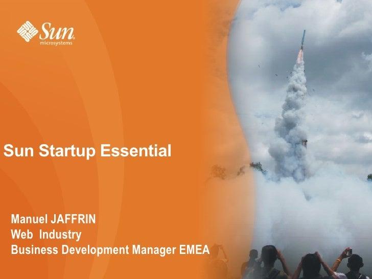 Sun Startup Essential   Manuel JAFFRIN Web Industry Business Development Manager EMEA                                     1