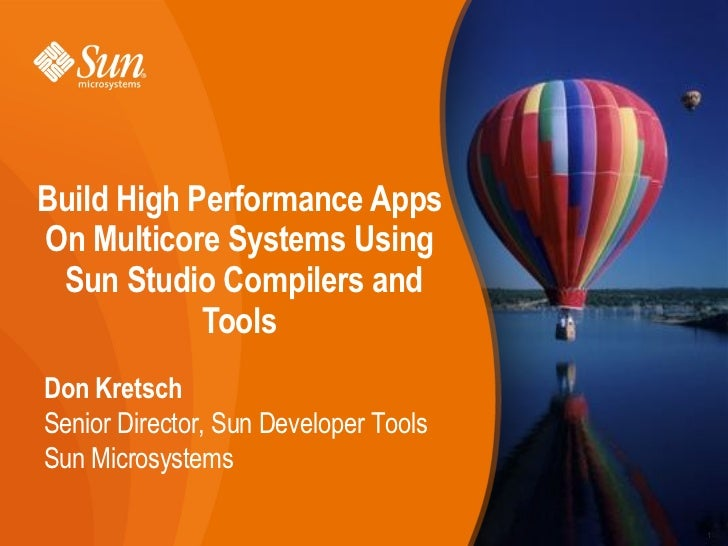 Build High Performance Apps On Multicore Systems Using  Sun Studio Compilers and             Tools Don Kretsch Senior Dire...