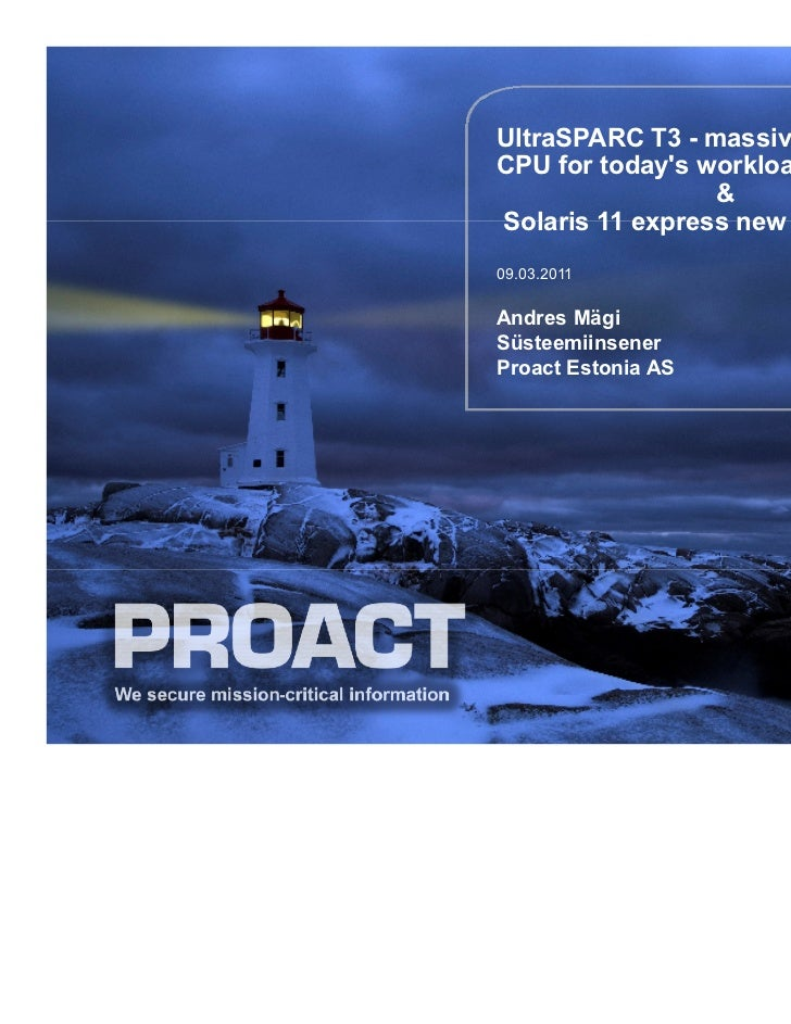 UltraSPARC T3 - massively parallelCPU for todays workloads                 &Solaris 11 express new features09.03.2011Andre...