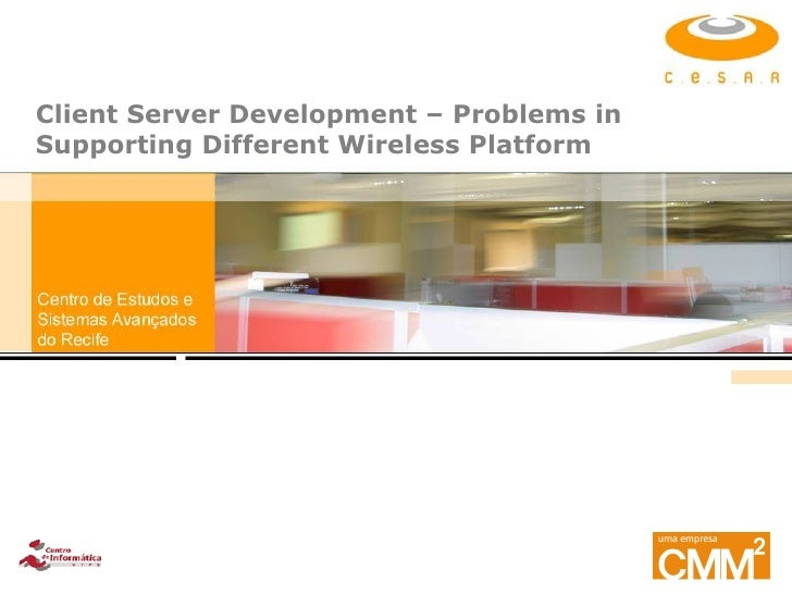 Client Server Development – Problems in Supporting Different Wireless Platform