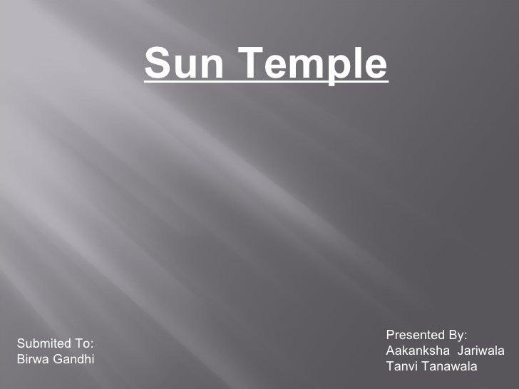 Sun Temple Presented By: Aakanksha  Jariwala Tanvi Tanawala Submited To: Birwa Gandhi