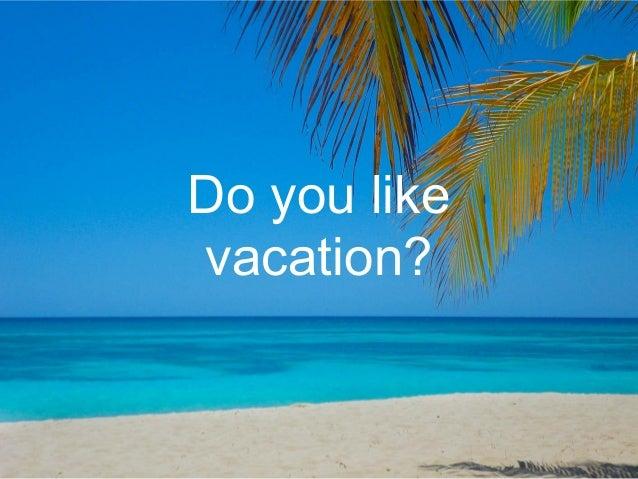 Do you like vacation?