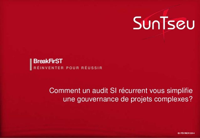 BreakFirST RÉINVENTER POUR RÉUSSIR  Comment un audit SI récurrent vous simplifie une gouvernance de projets complexes?  05...
