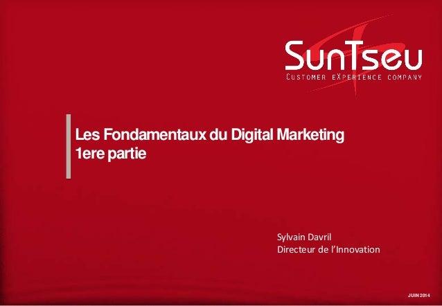 JUIN 2014 Les Fondamentaux du Digital Marketing 1ere partie Sylvain Davril Directeur de l'Innovation