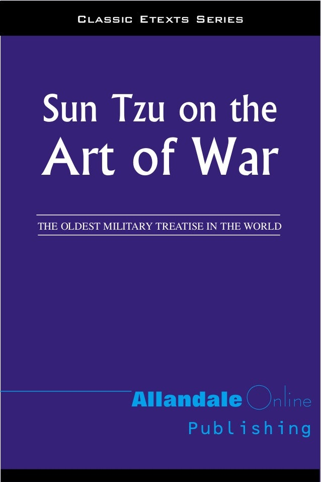 Classic Etexts SeriesSun Tzu on theArt of WarTHE OLDEST MILITARY TREATISE IN THE WORLD               Allandale Online     ...