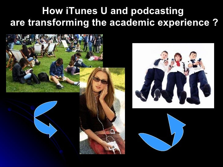 How iTunes U and podcasting  are transforming the academic experience ?