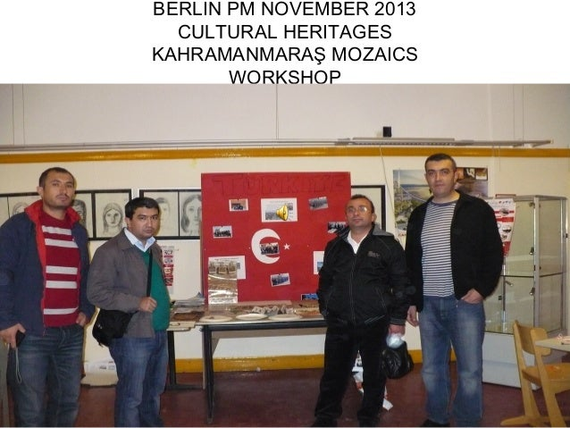 BERLIN PM NOVEMBER 2013  CULTURAL HERITAGESKAHRAMANMARAŞ MOZAICS       WORKSHOP