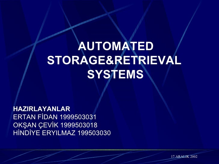 AUTOMATED   STORAGE&RETR I EVAL  SYSTEMS   HAZIRLAYANLAR ERTAN FİDAN 1999503031 OKŞAN ÇEVİK 1999503018 HİNDİYE ERYILMAZ 19...