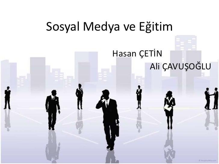 Sosyal Medya ve Eğitim<br />                                                Hasan ÇETİN<br />                             ...