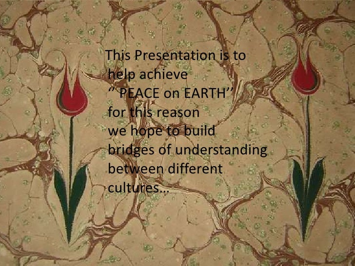 ThisPresentation is tohelpachieve                       '' PEACE on EARTH''            forthisreasonwehopetobuildbridges o...
