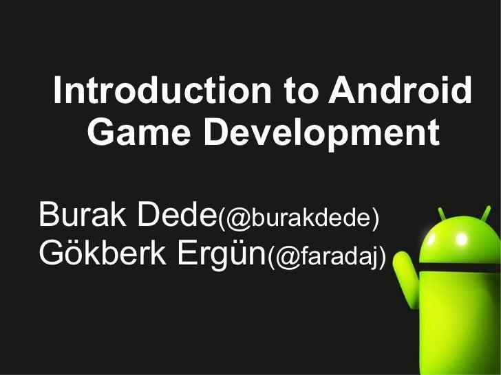 Introduction to Android  Game DevelopmentBurak Dede(@burakdede)Gökberk Ergün(@faradaj)