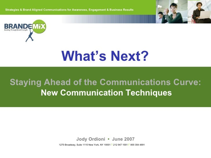 Staying Ahead of the Communications Curve: New Communication Techniques Jody Ordioni  •  June 2007 What's Next?