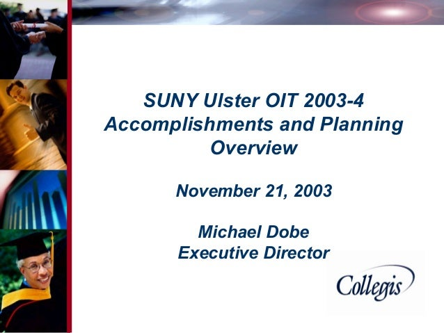 SUNY Ulster OIT 2003-4 Accomplishments and Planning Overview November 21, 2003 Michael Dobe Executive Director  Proprietar...