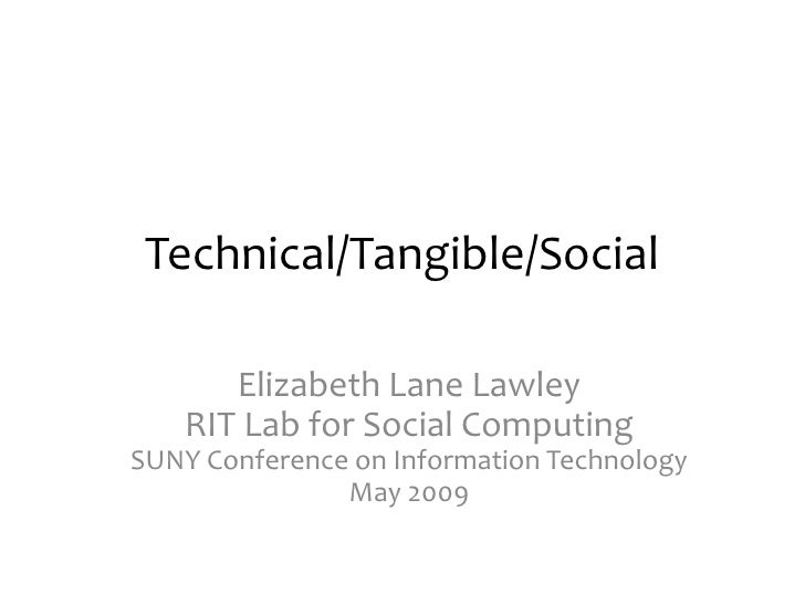 Technical/Tangible/Social        Elizabeth Lane Lawley    RIT Lab for Social Computing SUNY Conference on Information Tech...