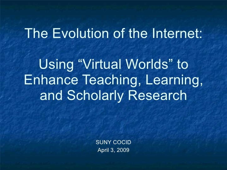 """The Evolution of the Internet: Using """"Virtual Worlds"""" to Enhance Teaching, Learning, and Scholarly Research SUNY COCID Apr..."""