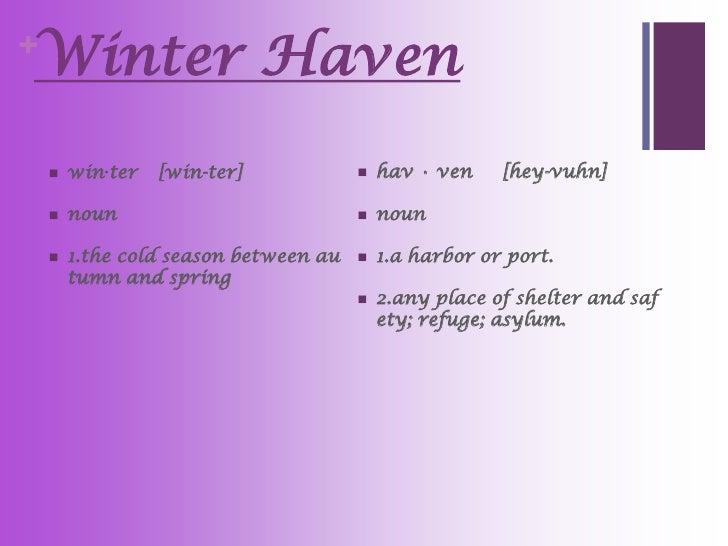 Winter Haven+       win·ter   [win-ter]               hav • ven    [hey-vuhn]       noun                              ...