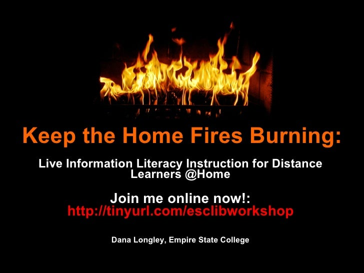 Keep the Home Fires Burning: Live Information Literacy Instruction for Distance Learners @Home Join me online now!:  http:...