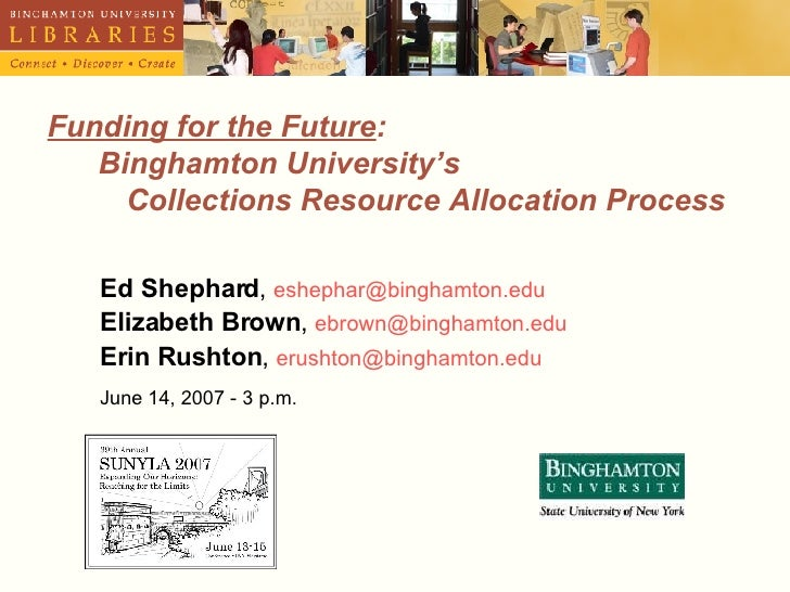 Funding for the Future :    Binghamton University's  Collections Resource Allocation Process Ed Shephard ,  [email_address...