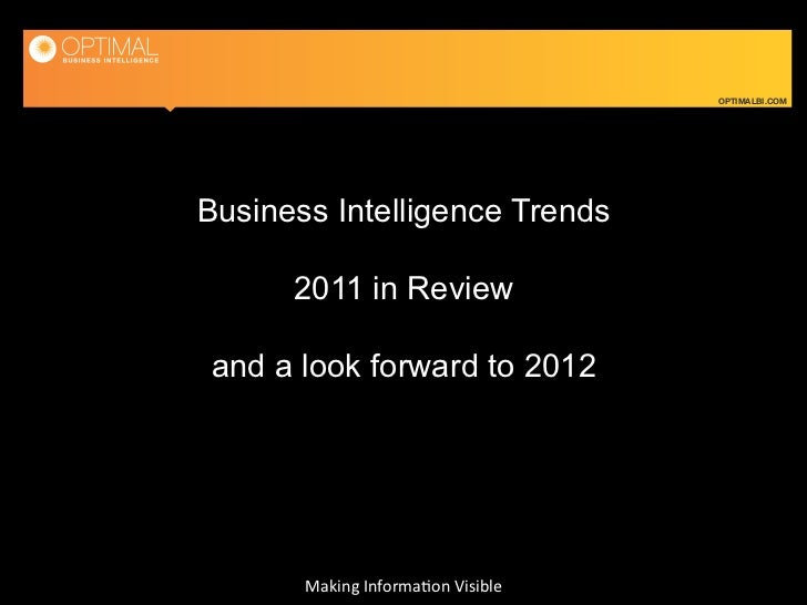 OPTIMALBI.COMBusiness Intelligence Trends      2011 in Reviewand a look forward to 2012       Making	  Informa-on	  Visibl...