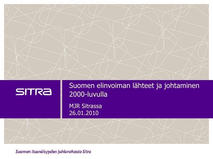 Suomen elinvoiman lähteet ja johtaminen 2000-luvulla<br />MJR Sitrassa<br />26.01.2010<br />
