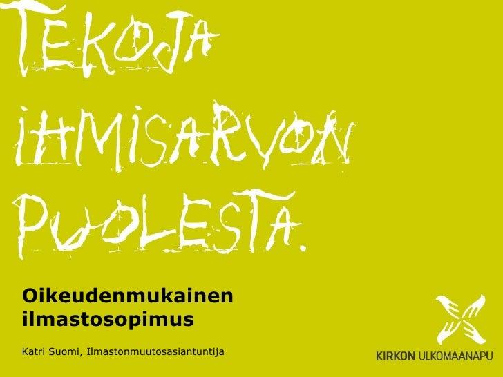 Oikeudenmukainen ilmastosopimus Katri Suomi, Ilmastonmuutosasiantuntija