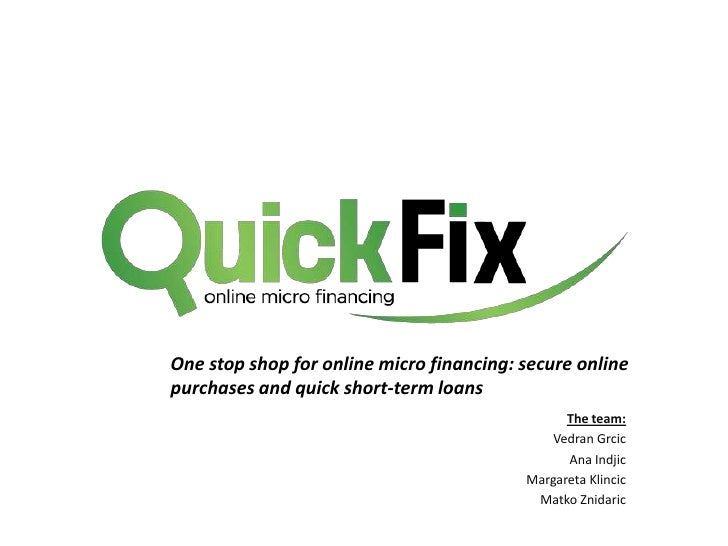 One stop shop for onlinemicrofinancing: secureonlinepurchasesandquickshort-termloans<br />The team:<br />Vedran Grcic<br /...