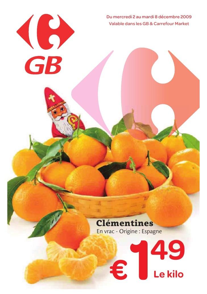 Du mercredi 2 au mardi 8 décembre 2009      Valable dans les GB & Carrefour Market     Clémentines En vrac - Origine : Esp...