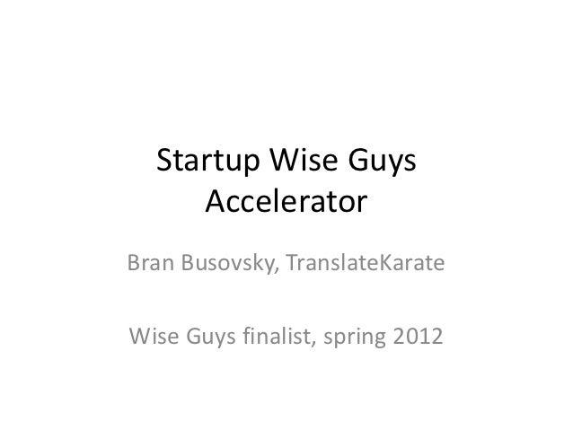 Startup Wise Guys     AcceleratorBran Busovsky, TranslateKarateWise Guys finalist, spring 2012