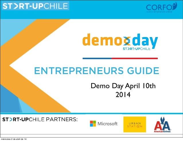 ENTREPRENEURS GUIDE PARTNERS: Demo Day April 10th 2014 miércoles 2 de abril de 14