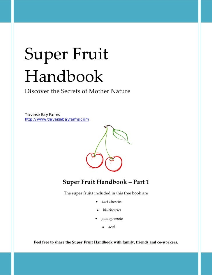 Super Fruit  Handbook  Discover the Secrets of Mother Nature      Traverse Bay Farms http://www.traversebayfarms.com    ...