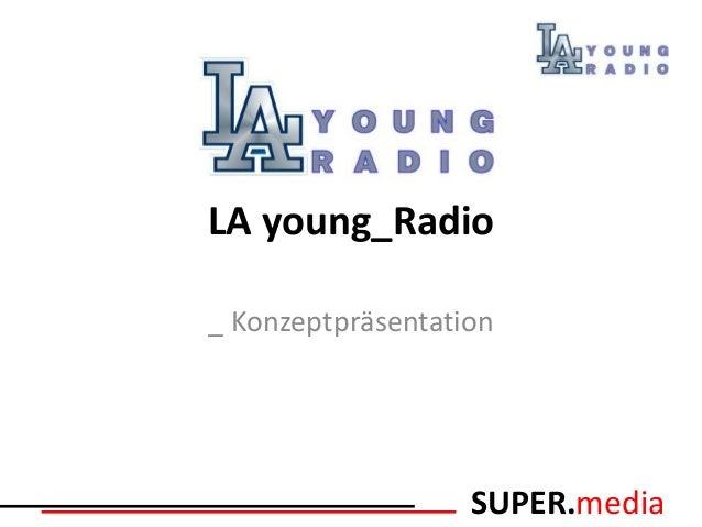 LA young_Radio_ Konzeptpräsentation                   SUPER.media