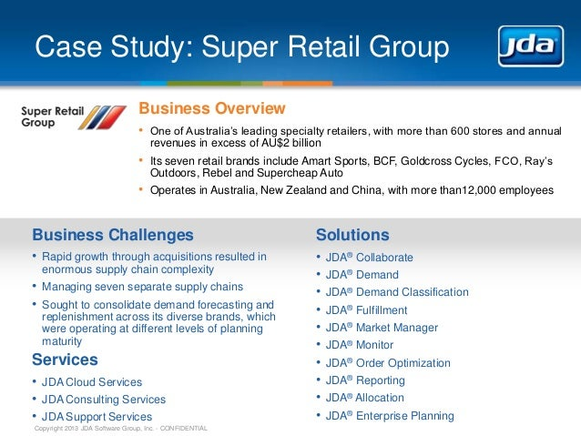 Case Study: Super Retail Group Business Overview • One of Australia's leading specialty retailers, with more than 600 stor...