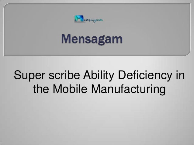 Super scribe Ability Deficiency in the  Mobile Manufacturing