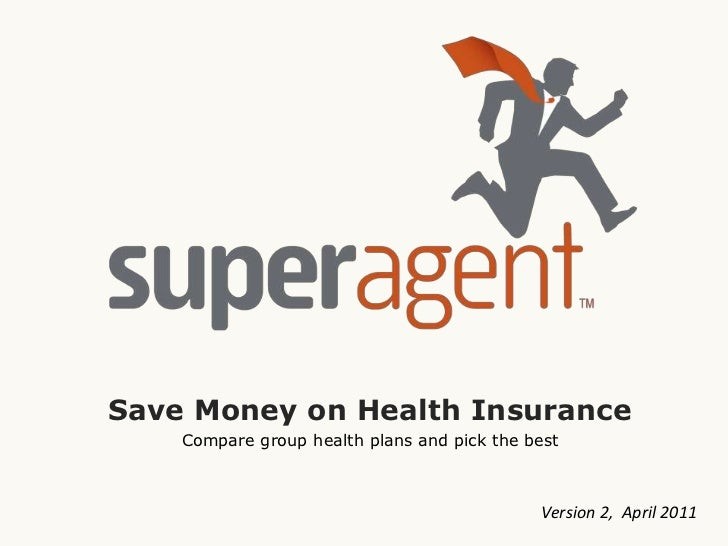 Save Money on Health Insurance<br />Compare group health plans and pick the best<br />Version 2,  April 2011<br />