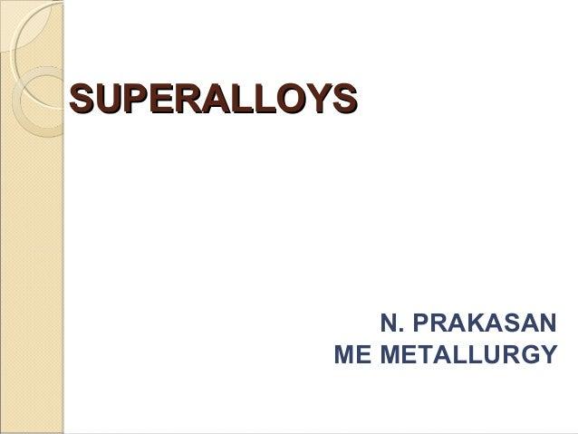 SUPERALLOYSSUPERALLOYSN. PRAKASANME METALLURGY