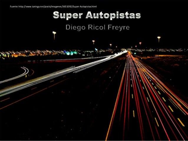 Fuente: http://www.taringa.net/posts/imagenes/3651092/Super-Autopistas.html