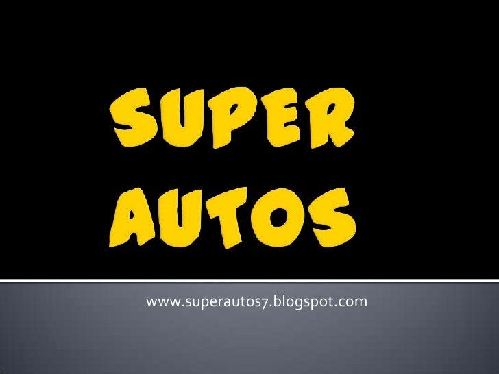SUPER AUTOS <br />www.superautos7.blogspot.com<br />