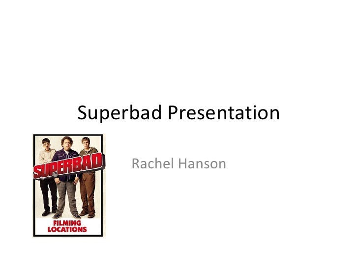 Superbad Presentation     Rachel Hanson
