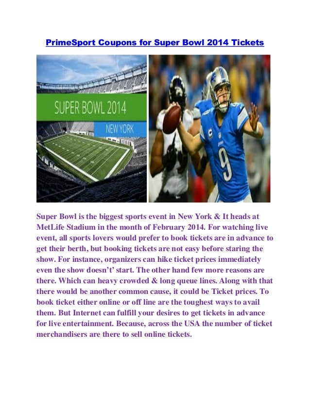 PrimeSport Coupons for Super Bowl 2014 Tickets  Super Bowl is the biggest sports event in New York & It heads at MetLife S...