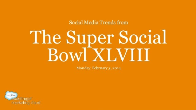 Social Media Trends from  The Super Social Bowl XLVIII Monday, February 3, 2014
