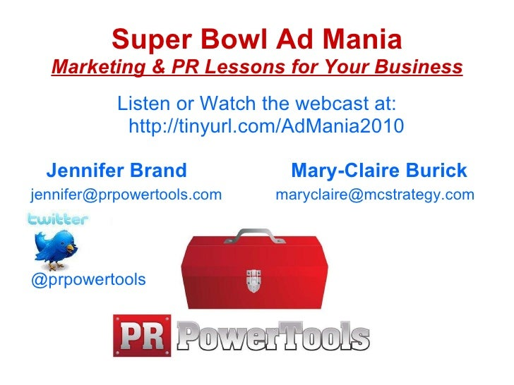 Super Bowl Ad Mania Marketing & PR Lessons for Your Business <ul><li>Listen or Watch the webcast at: http://tinyurl.com/Ad...