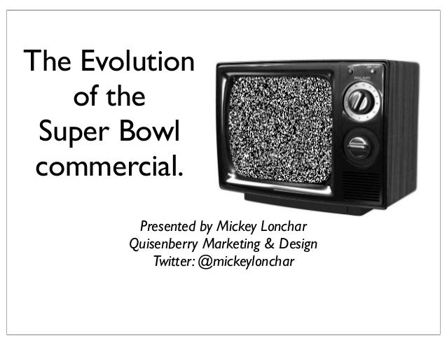 The Evolutionof theSuper Bowlcommercial.Presented by Mickey LoncharQuisenberry Marketing & DesignTwitter: @mickeylonchar