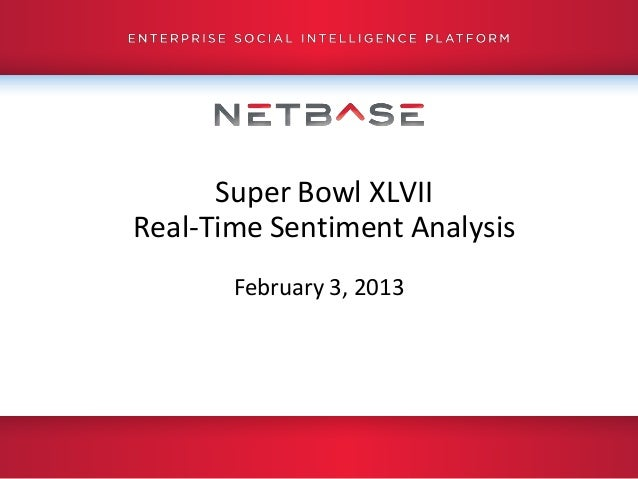 Super Bowl XLVIIReal-Time Sentiment Analysis       February 3, 2013
