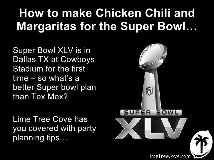 How to make Chicken Chili and Margaritas for the Super Bowl… <ul><li>Super Bowl XLV is in Dallas TX at Cowboys Stadium for...