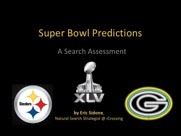 Super Bowl Predictions    A Search Assessment             by Eric Sidone,   Natural Search Strategist @ iCrossing